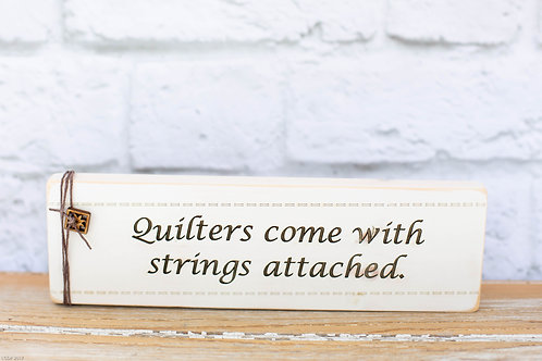 "4110 - 10"" Sign, ""Quilters come with strings..."