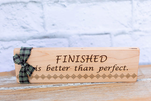 """4303 - 10"""" Sign, """"Finished is better than"""