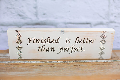 """4103 - 10"""" Sign, """"Finished is better than..."""