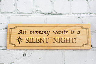 "3"" x 10"" Sign, All mommy wants is a Silent Night"