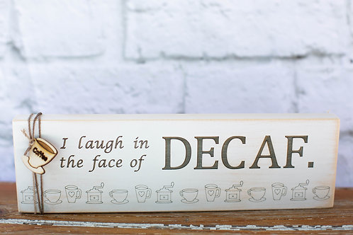 "5003 - 10"" Sign, ""I laugh in the face of decaf"
