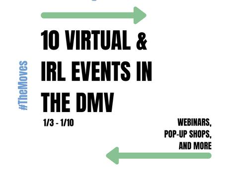 Discover #TheMovesDMV - 10 Virtual/IRL Events in the DMV (1/3 - 1/10)