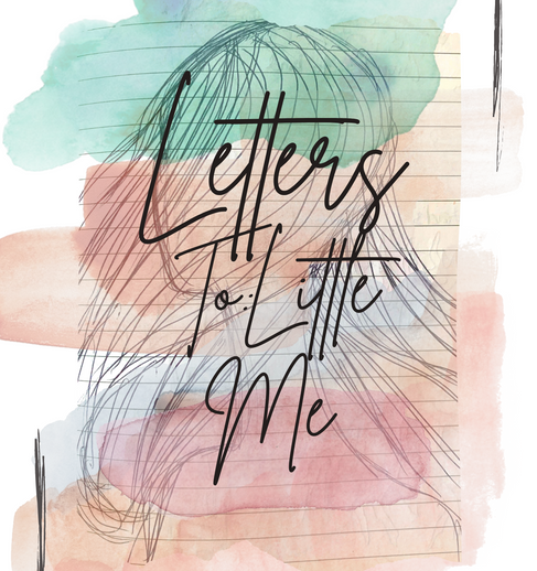 Letters to Little Me