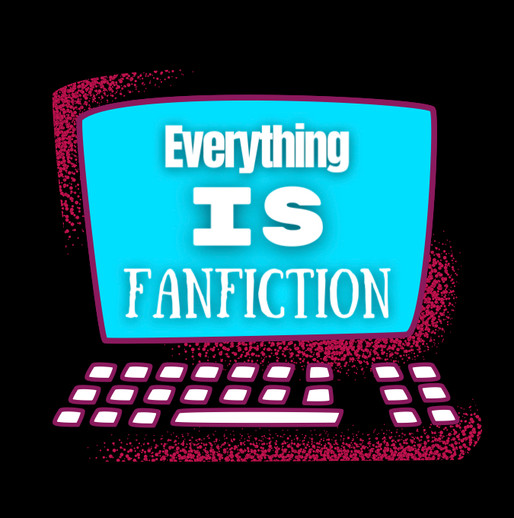 """Podcast """"Everything is Fanfiction"""""""