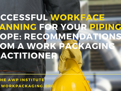Successful Workface Planning for Your Piping Scope: Recommendations from a Work Packaging Practition