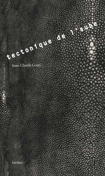 TECTONIQUE DE L'AUBE, recueil de récits et poèmes de Jean-Claude Goiri