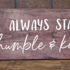 """Always Stay Humble & Kind"" 12x24"