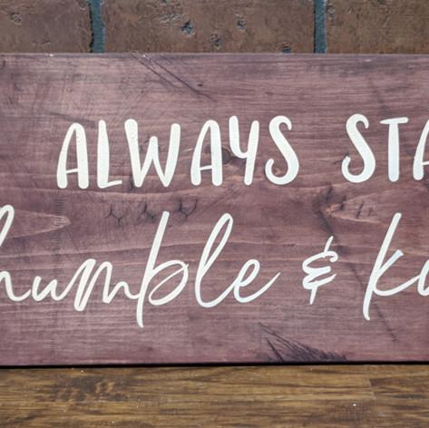 """Always Stay Humble & Kind"" 12x24"