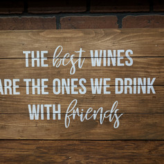 """The Best Wines are the ones we Drink with Friends"" 14 x 24"