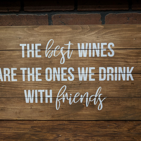 """""""The Best Wines are the ones we Drink with Friends"""" 14 x 24"""