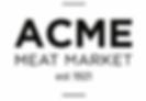 Acme Meat Market est 1931