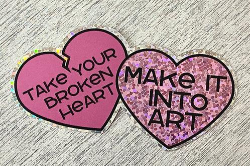 """Take your broken heart, make it into art"" holographic glitter sticker"