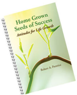 """Bob's book, """"Home Grown Seeds of Success: Attitudes for Life Growth"""""""
