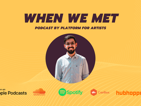 When We Met Podcast talks about India's Art Scene.