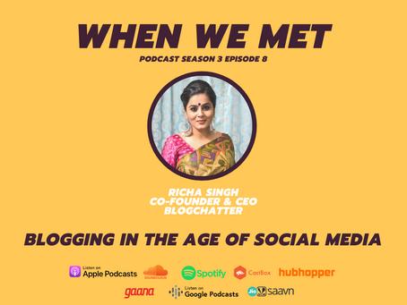 Blogging in the age of social media, When We Met Richa Singh.
