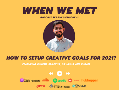 How to setup creative goals for 2021?, When We Met Podcast.