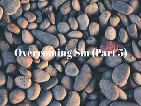 Overcoming Sin (Part 5)