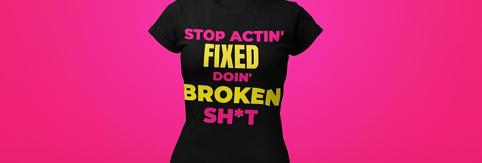 STOP ACTIN' T-SHIRT