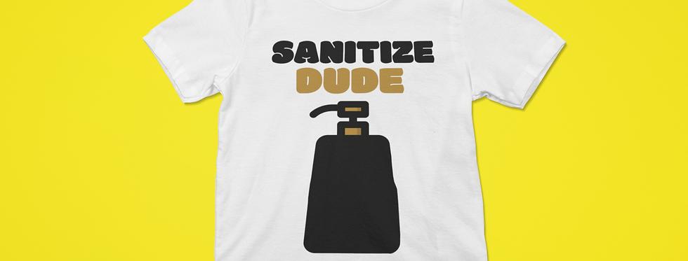 SANITIZE DUDE T-SHIRT