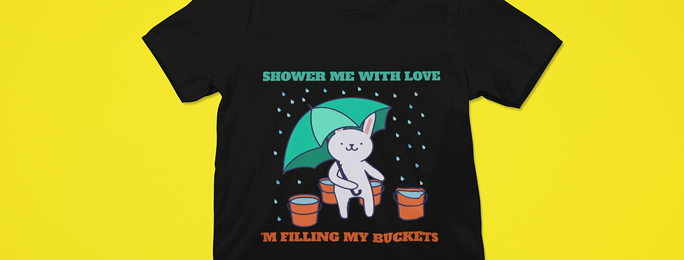 SHOWER ME WITH LOVE T-SHIRT