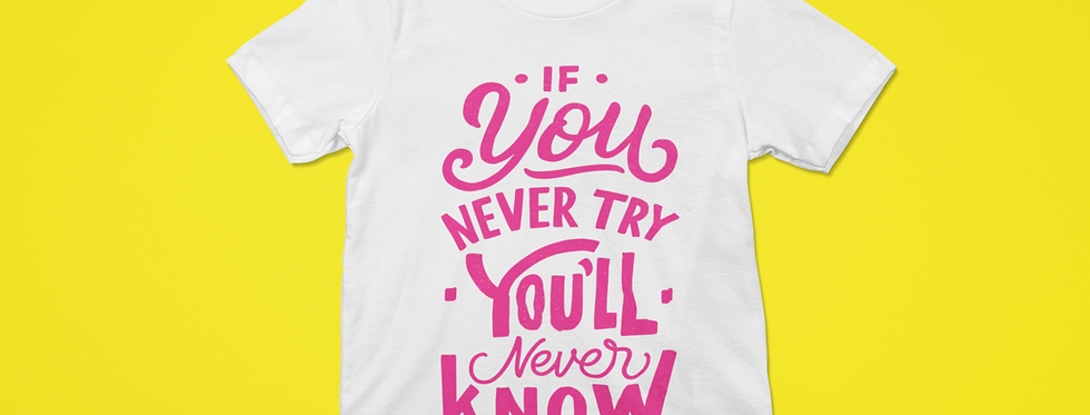 IF YOU NEVER TRY T-SHIRT