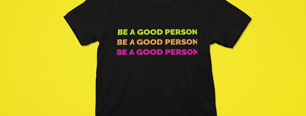 BE A GOOD PERSON T-SHIRT