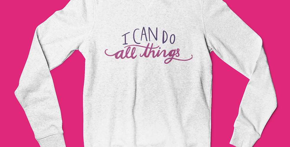 I CAN DO ALL THINGS SWEATSHIRT