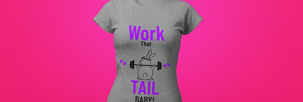 WORK THAT TAIL T-SHIRT
