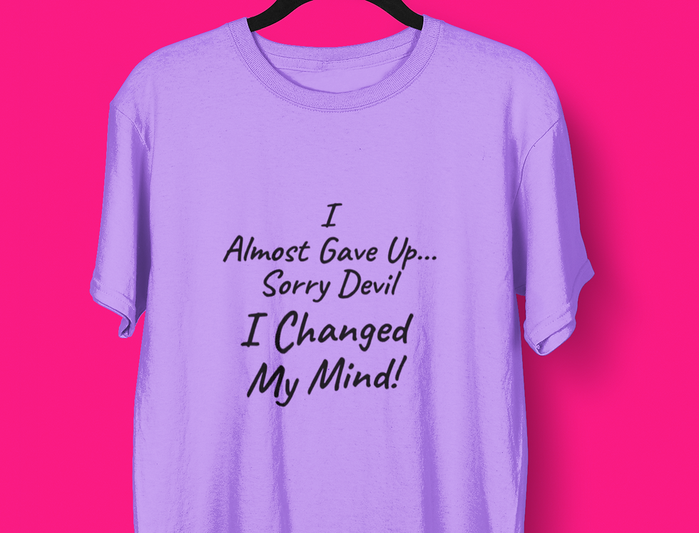 I ALMOST GAVE UP T-SHIRT
