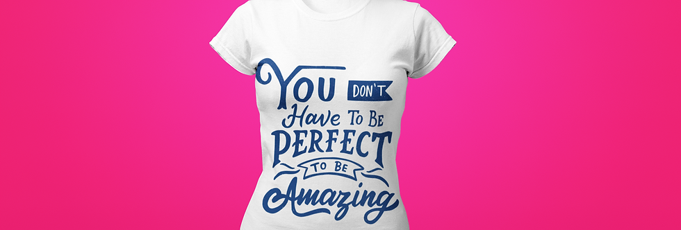 DON'T HAVE TO BE PERFECT T-SHIRT