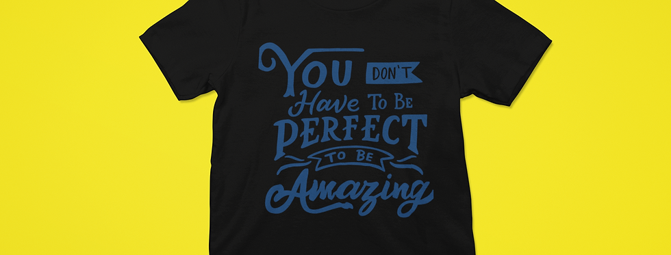 YOU DON'T HAVE TO BE PERFECT T-SHIRT