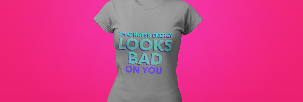 THAT HATER ENERGY T-SHIRT