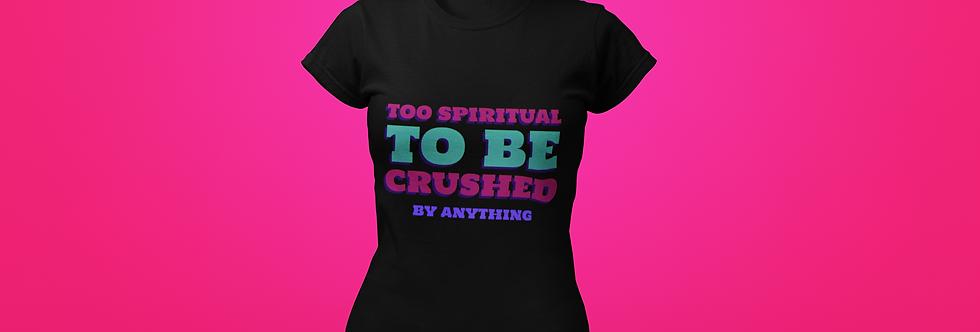 TOO SPIRITUAL T-SHIRT