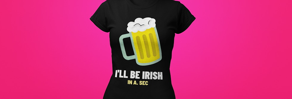 I'LL BE IRISH T-SHIRT