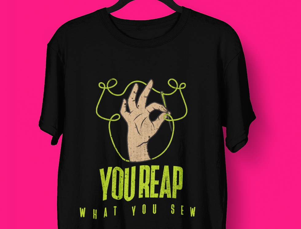 YOU REAP T-SHIRT
