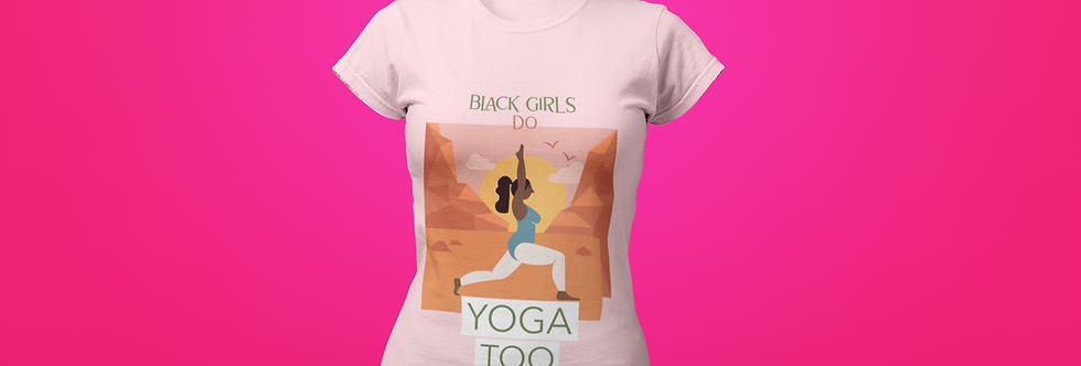 BLACK GIRLS DO YOGA T-SHIRT