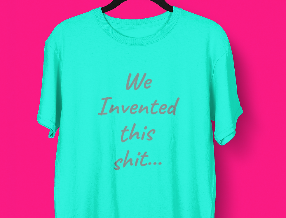 WE INVENTED T-SHIRT