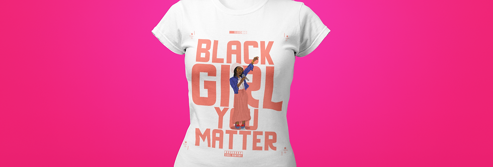 BLACK GIRL YOU MATTER T-SHIRT
