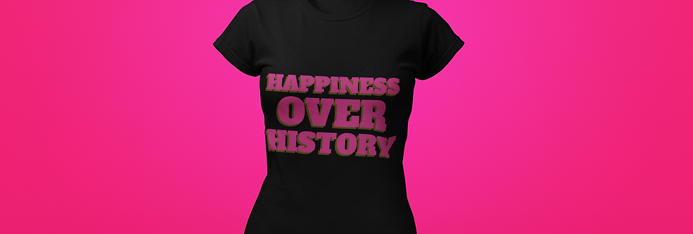HAPPINESS OVER HISTORY T-SHIRT