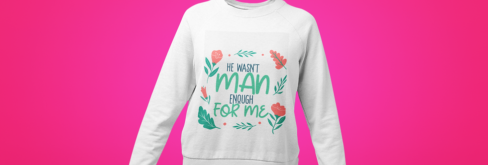 HE WASNT MAN SWEATSHIRT