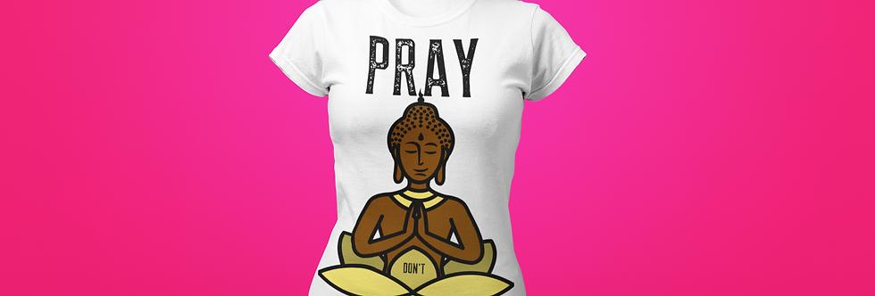 PRAY NOT COMPLAIN