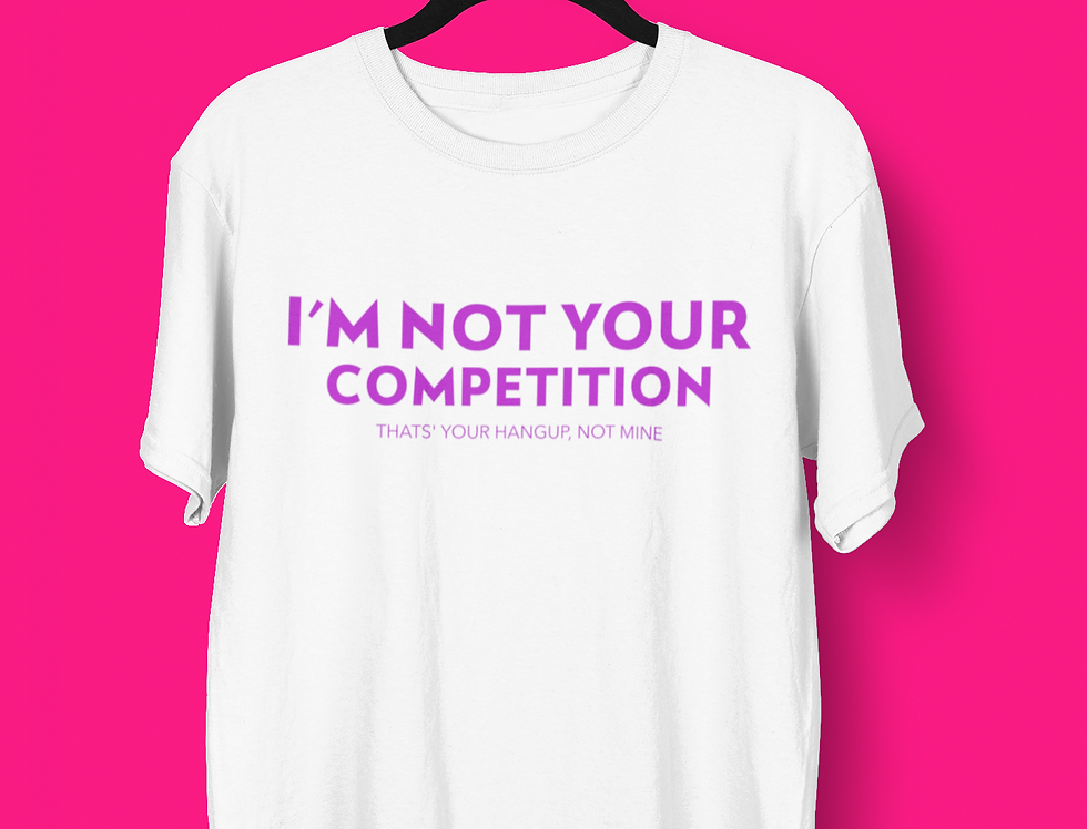 I'M NOT YOUR COMPETITION T-SHIRT