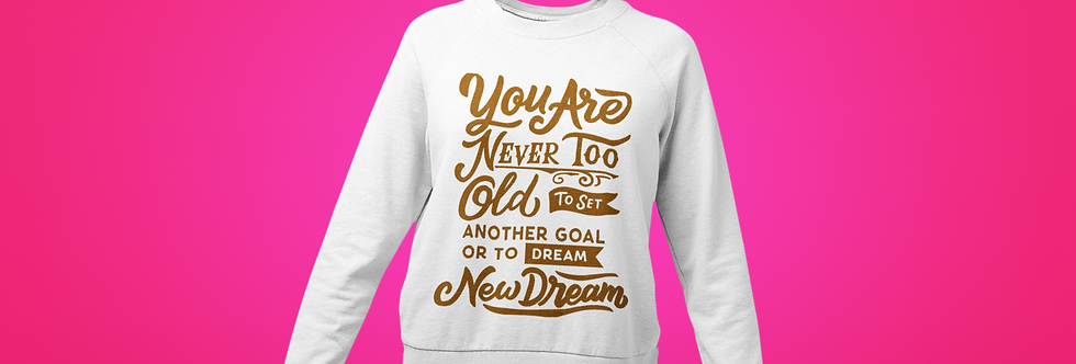 NEVER TOO OLD SWEATSHIRT