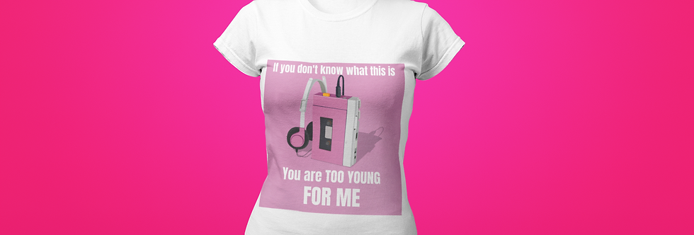 TOO YOUNG FOR ME T-SHIRT