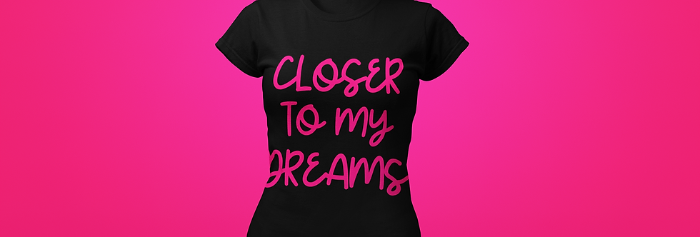 CLOSER TO MY DREAMS T-SHIRT