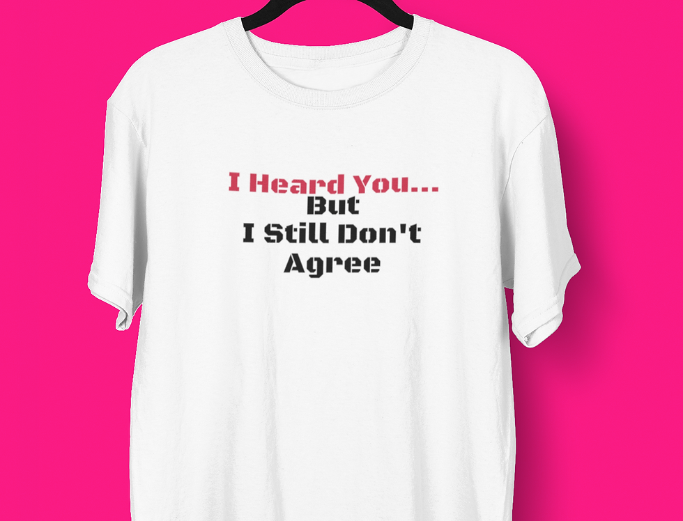 I HEARD YOU T-SHIRT