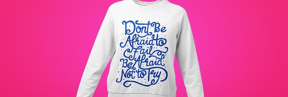 DON'T BE AFRAID SWEATSHIRT