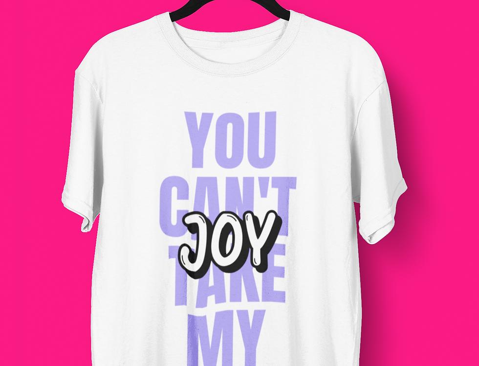 YOU CAN'T TAKE MY JOY T-SHIRT