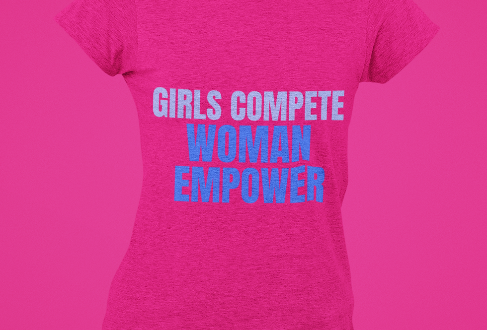 GIRLS COMPETE  T-SHIRT