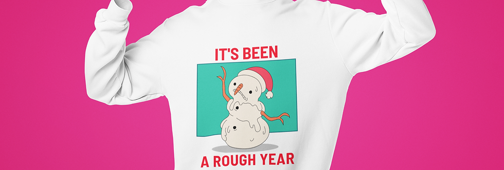 IT'S BEEN A ROUGH YEAR SWEATSHIRT